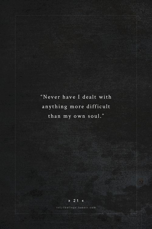 Never have I death with anything more difficult than my own soul.